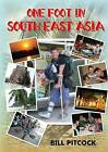 One Foot in South East Asia by Bill Pitcock (Paperback, 2015)