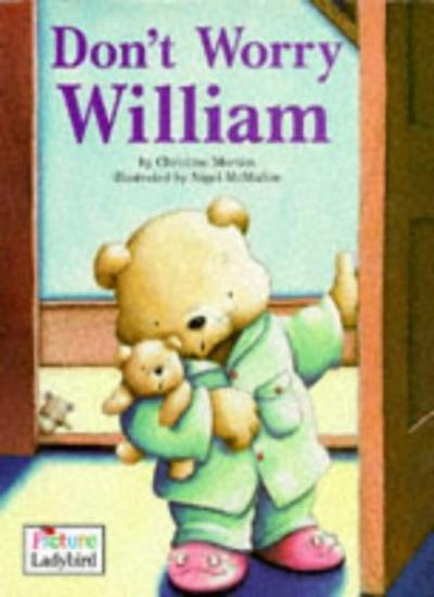 Don't Worry William (Picture Ladybirds) By  Christine Morton, Nigel McMullen
