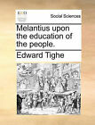 Melantius Upon the Education of the People. by Edward Tighe (Paperback / softback, 2010)