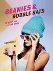 Beanies and Bobble Hats: 36 Quick and Stylish Knits by Fiona Goble (Paperback, 2015)