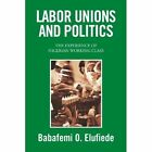 Labor Unions and Politics 9781441582942 by Babafemi Elufiede Paperback