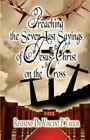 Preaching Seven Last Sayings Jesus Christ on Cross Taylor America. 9781606100516