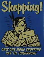Shopping Only One More Shopping Day Until Tomorrow Funny Gift Fridge Magnet