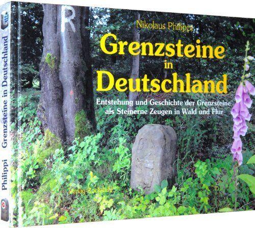 Grenzsteine in Deutschland Entstehung und Geschichte Arten Formen Standorte Buch