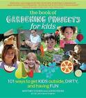 The Book of Gardening Projects for Kids: 101 Ways to Get Kids Outside, Dirty, and Having Fun by John Fisher, Whitney Cohen (Paperback)