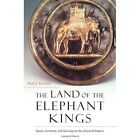 The Land of the Elephant Kings: Space, Territory, and Ideology in the Seleucid Empire by Paul J. Kosmin (Hardback, 2014)