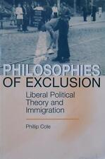 Philosophies of Exclusion: Liberal Political Theory and Immigration by P.Cole