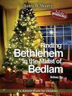 Finding Bethlehem in the Midst of Bedlam: An Advent Study for Children by James W Moore (Paperback, 2015)