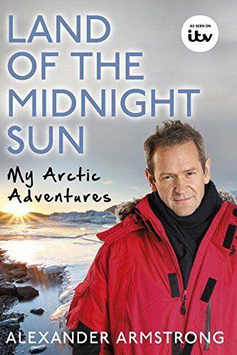 1 of 1 - Land of the Midnight Sun: My Arctic Adventures,Alexander Armst ,.9780552172011
