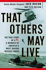 That Others May Live : The True Story of a P. J. , A Member of America's Most Daring Rescue Force by Jack W. Brehm and Pete Nelson (2000, Hardcover)