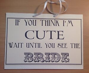 Wedding Sign Bridesmaid Pageboy Flower Girl If You Think I/'m Cute Vintage sign