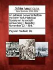 An Address Delivered Before the New-York Historical Society on Its Sixtieth Anniversary: Tuesday, November 22, 1864. by Peyster Frederic De (Paperback / softback, 2012)