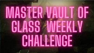 Master Vault of Glass Timelost Weapon Weekly Challenge Only (PC) (Same Day)