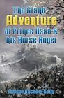 The Grand Adventure of Prince Usab & His Horse Roger by Justine Rachael Kelly (Hardback, 2014)