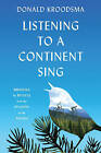 Listening to a Continent Sing: Birdsong by Bicycle from the Atlantic to the Pacific by Donald E. Kroodsma (Hardback, 2016)