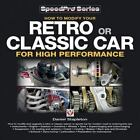 SpeedPro: How to Modify Your Retro or Classic Car for High Performance by Daniel Stapleton (2012, Paperback)