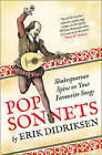 Pop Sonnets: Shakespearean Spins on Your Favourite Songs by Erik Didriksen (Hardback, 2015)