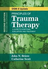 Principles of Trauma Therapy : A Guide to Symptoms, Evaluation, and Treatment by Catherine Scott and John N. Briere (2014, Paperback)