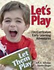 Let's Play: (Un)Curriculum Early Learning Adventures by Jeff A. Johnson, Denita Dinger (Paperback, 2014)