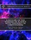A History of the Warfare of Science with Theology in Christendom: The Truth Shall Make You Free by Andrew Dickson White (Paperback / softback, 2014)