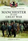 Manchester in the Great War by Joseph O'Neill (Paperback, 2014)