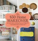 The $50 Home Makeover: 75 Easy Projects to Transform Your Current Space into Your Dream Place--for $50 or Less! by Shaunna West (Hardback, 2014)