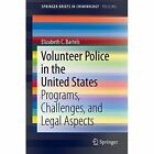 Volunteer Police in the United States: Programs, Challenges, and Legal Aspects by Elizabeth C. Bartels (Paperback, 2013)