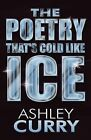 The Poetry That's Cold Like Ice by Ashley Curry (Paperback / softback, 2012)