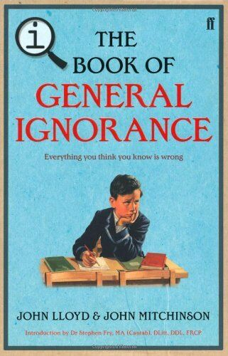 QI: The Book of General Ignorance - The Noticeably Stouter Edition (Q1) By John