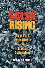 Salsa Rising: New York Latin Music of the Sixties Generation by Juan Flores (Paperback, 2016)