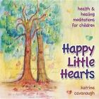 Happy Little Hearts CD: Health & Healing Meditations for Children by Katrina Cavanough (CD-Audio, 2014)