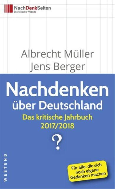 Nachdenken über Deutschland. Das kritische Jahrbuch 2017/2018 - Albrecht Müller