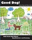 Good Dog!: Kids Teach Kids about Dog Behavior and Training. by Evelyn Pang, Hilary Louie (Paperback / softback, 2008)