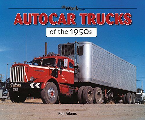 At Work Autocar Trucks Of The 1950s By Ron Adams 2009 Paperback Ebay
