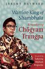 Warrior-King of Shambhala: Remembering Chogyam Trungpa by Jeremy Hayward (Paperback, 2007)