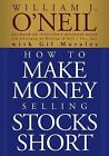 How to Make Money Selling Stocks Short by William J. O'Neil and Gil Morales (2004, Paperback)