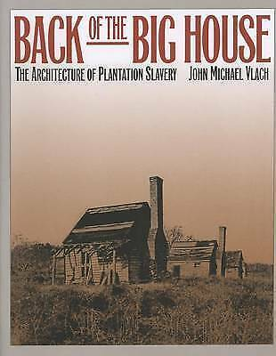 Back of the Big House: The Architecture of Plantation Slavery (Fred W. Morrison