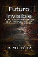 Futuro Invisible : La Desaparición Imperceptible de la Naturaleza Humana by...