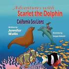 Adventures with Scarlet the Dolphin: California Sea Lions by Jennifer Wallis (Paperback / softback, 2012)