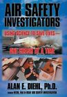 Air Safety Investigators: Using Science to Save Lives-One Crash at a Time by Alan E Diehl Ph D (Hardback, 2013)