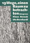 Dreizehn Wege einen Baum zu betrachten von Ute Bernhardi und Claus Nowak (1993, Taschenbuch)