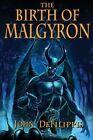 The Birth of Malgyron by John Defilippis (Paperback / softback, 2013)