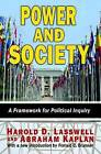 Power and Society: A Framework for Political Inquiry by Harold D. Lasswell, Abraham Kaplan (Microfilm, 2013)