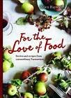 For the Love of Food: Stories and Recipes from Extraordinary Tasmanians by Helen Hayward (Hardback, 2015)