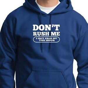 Don 39 T Rush Me I Get Paid By The Hour T Shirt Funny Work