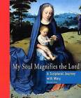 My Soul Magnifies the Lord: A Scriptural Journey with Mary by Jeanne Kun (Paperback / softback)