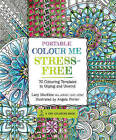 Portable Colour Me Stress-Free: 70 Colouring Templates to Unwind and Unplug by Lacy Mucklow (Paperback, 2016)