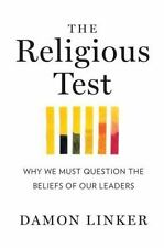 The Religious Test: Why We Must Question the Beliefs of Our Leaders by Linker, D