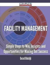 Facility Management - Simple Steps to Win, Insights and Opportunities for...