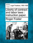 Liberty of Contract and Labor Laws: Instruction Paper. by Roger Foster (Paperback / softback, 2010)
